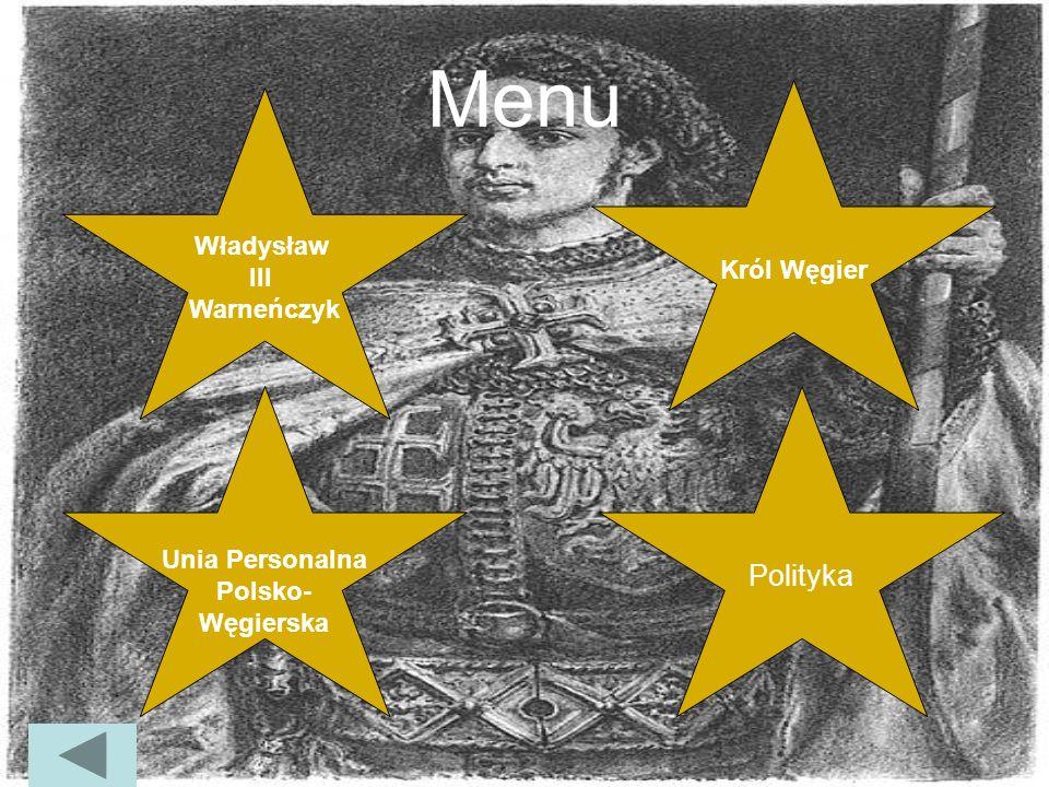 Menu Polityka Władysław Król Węgier III Warneńczyk Unia Personalna