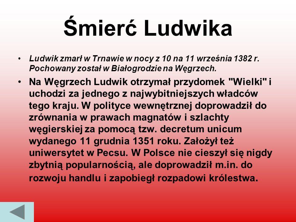 Śmierć Ludwika Ludwik zmarł w Trnawie w nocy z 10 na 11 września 1382 r. Pochowany został w Białogrodzie na Węgrzech.