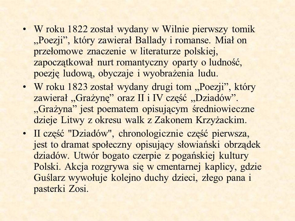 """W roku 1822 został wydany w Wilnie pierwszy tomik """"Poezji , który zawierał Ballady i romanse. Miał on przełomowe znaczenie w literaturze polskiej, zapoczątkował nurt romantyczny oparty o ludność, poezję ludową, obyczaje i wyobrażenia ludu."""