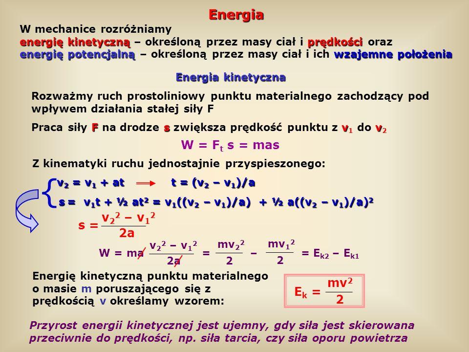 { Energia W = Ft s = mas v22 – v12 s = 2a mv2 Ek = 2