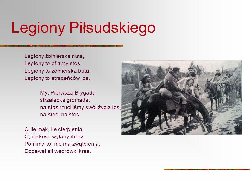 Legiony Piłsudskiego Legiony żołnierska nuta, Legiony to ofiarny stos.