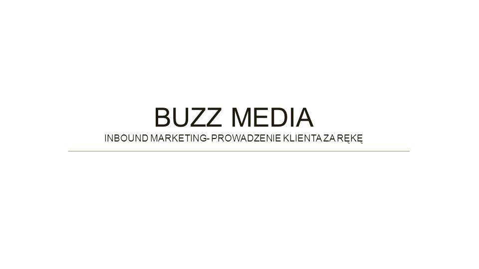 BUZZ MEDIA INBOUND MARKETING- PROWADZENIE KLIENTA ZA RĘKĘ