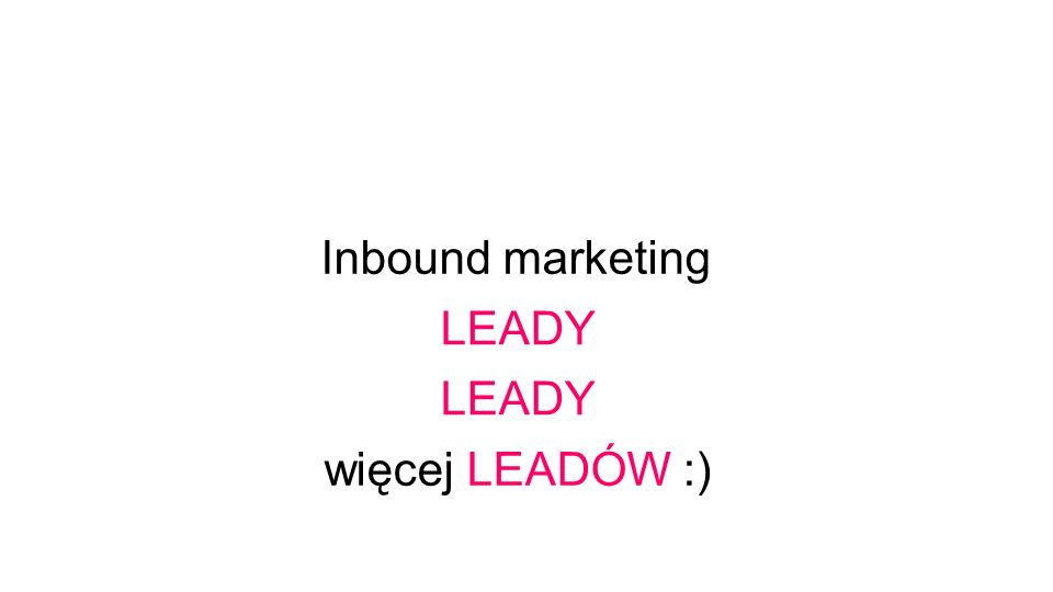 Inbound marketing LEADY LEADY więcej LEADÓW :)