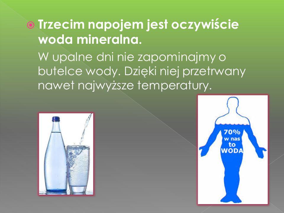 Trzecim napojem jest oczywiście woda mineralna.