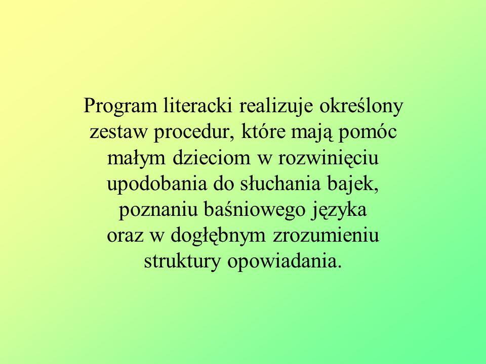 Program literacki realizuje określony zestaw procedur, które mają pomóc małym dzieciom w rozwinięciu upodobania do słuchania bajek, poznaniu baśniowego języka oraz w dogłębnym zrozumieniu struktury opowiadania.