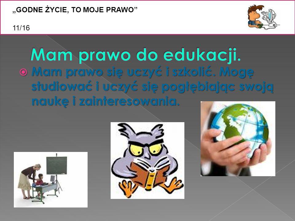 """Z """"GODNE ŻYCIE, TO MOJE PRAWO 11/16. Mam prawo do edukacji."""