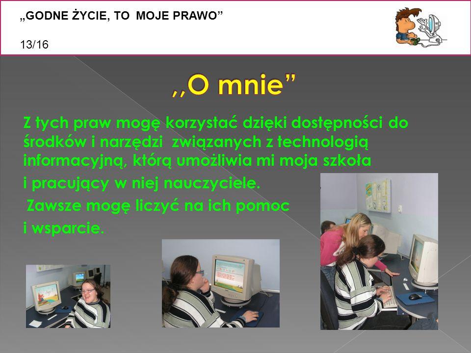 """Z """"GODNE ŻYCIE, TO MOJE PRAWO 13/16. ,,O mnie"""