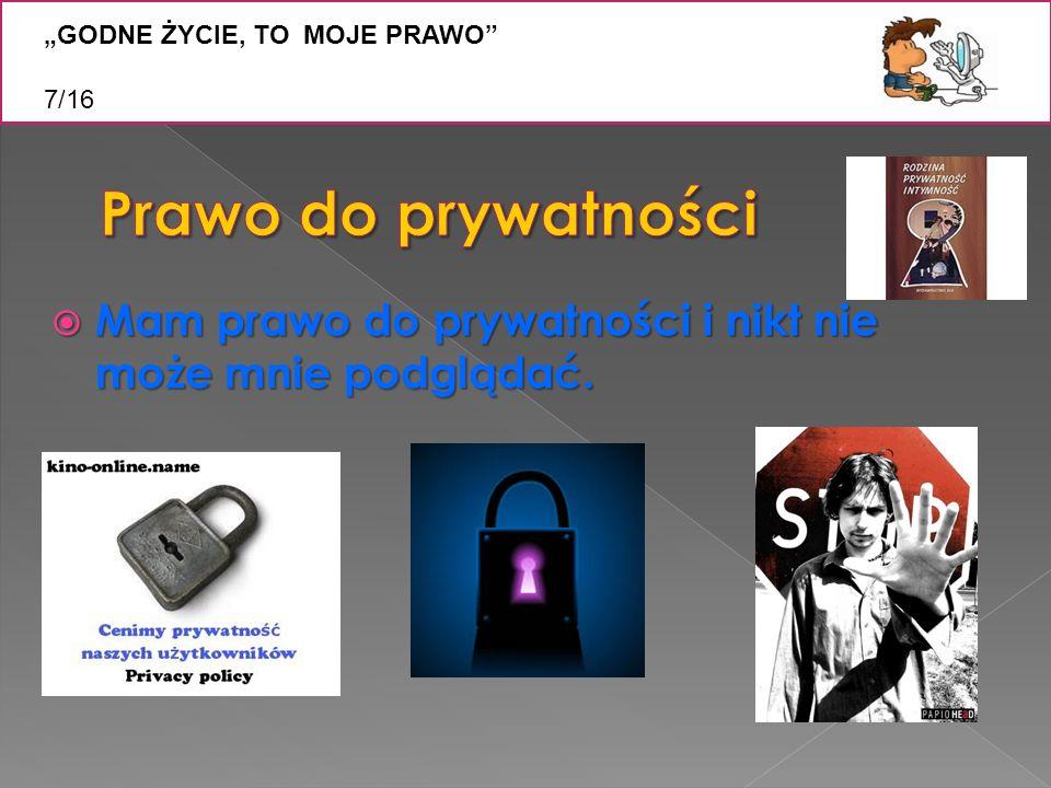 """Z """"GODNE ŻYCIE, TO MOJE PRAWO 7/16. Prawo do prywatności."""