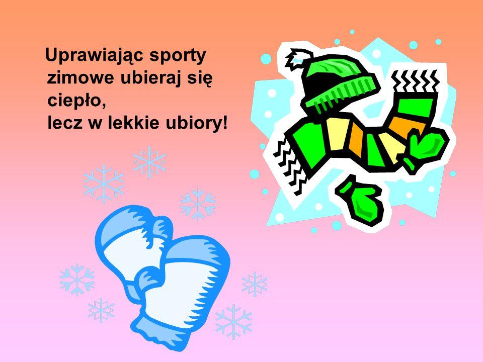 Uprawiając sporty zimowe ubieraj się ciepło, lecz w lekkie ubiory!
