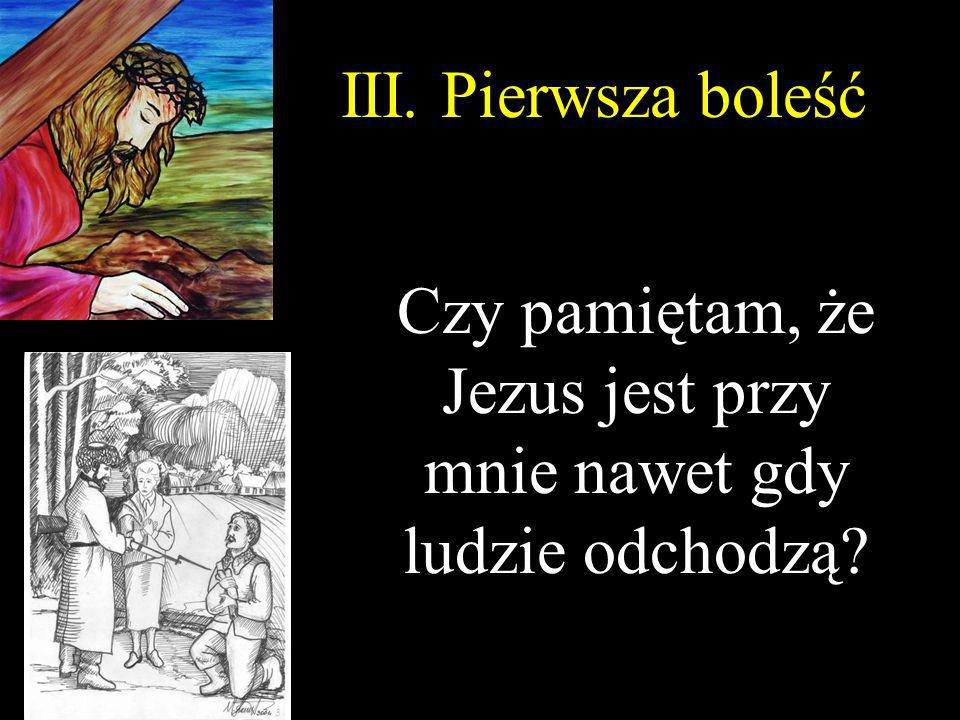 Czy pamiętam, że Jezus jest przy mnie nawet gdy ludzie odchodzą
