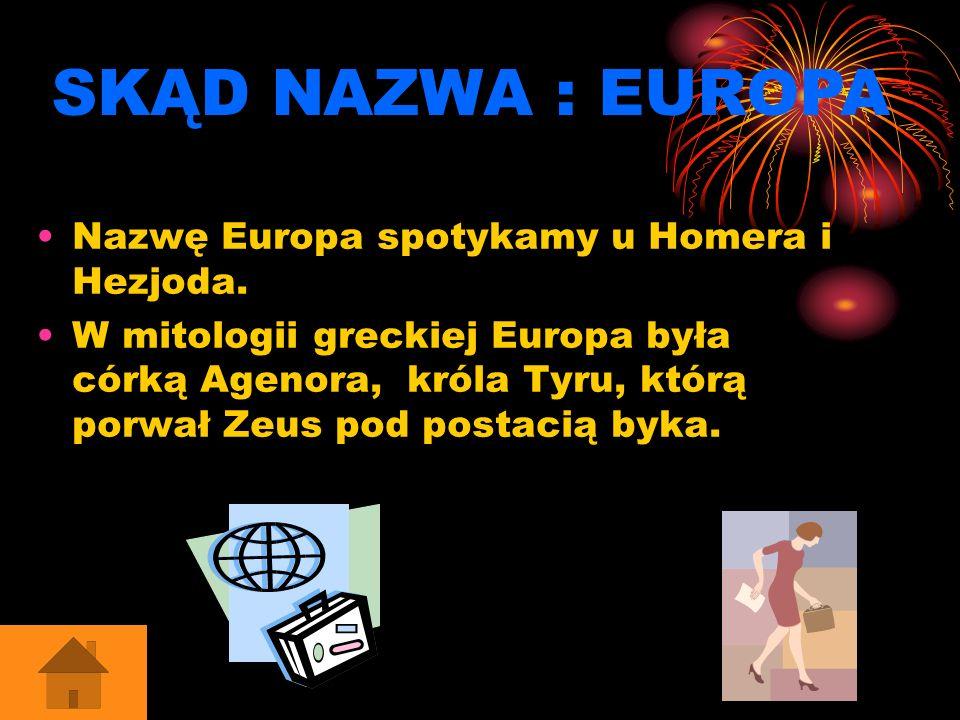 SKĄD NAZWA : EUROPA Nazwę Europa spotykamy u Homera i Hezjoda.