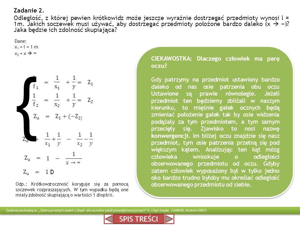 Zadanie 2. Odległość, z której pewien krótkowidz może jeszcze wyraźnie dostrzegać przedmioty wynosi l = 1m. Jakich soczewek musi używać, aby dostrzegać przedmioty położone bardzo daleko (x  ∞) Jaka będzie ich zdolność skupiająca