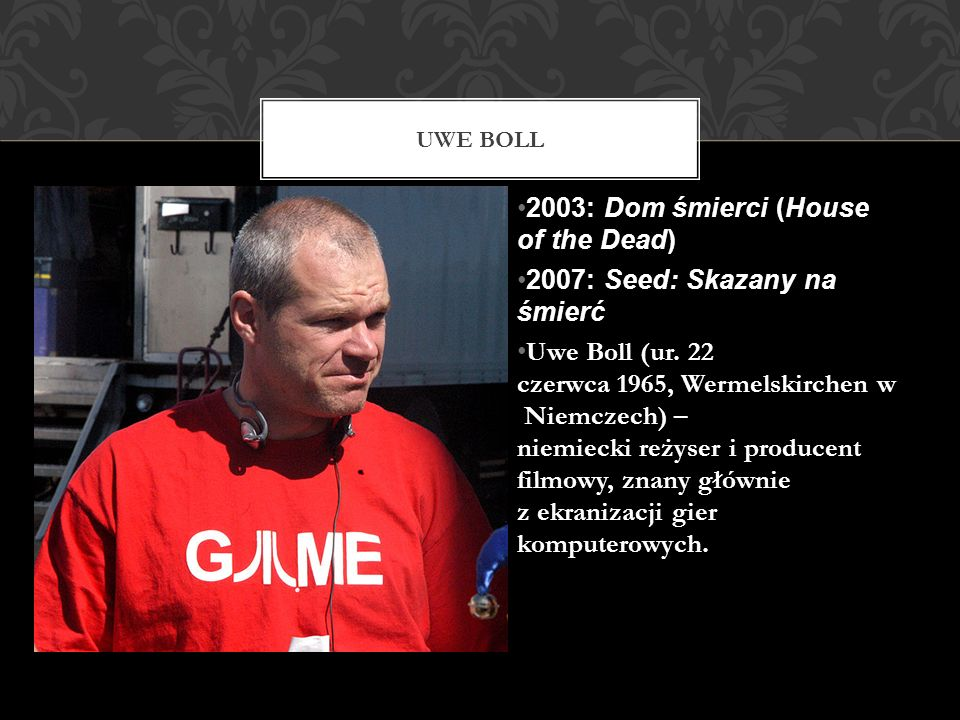 2003: Dom śmierci (House of the Dead) 2007: Seed: Skazany na śmierć