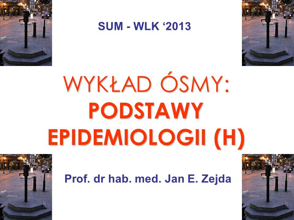 WYKŁAD ÓSMY: PODSTAWY EPIDEMIOLOGII (H)