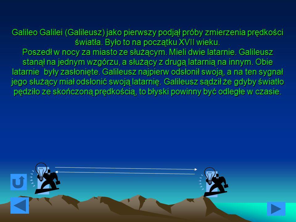 Galileo Galilei (Galileusz) jako pierwszy podjął próby zmierzenia prędkości światła.