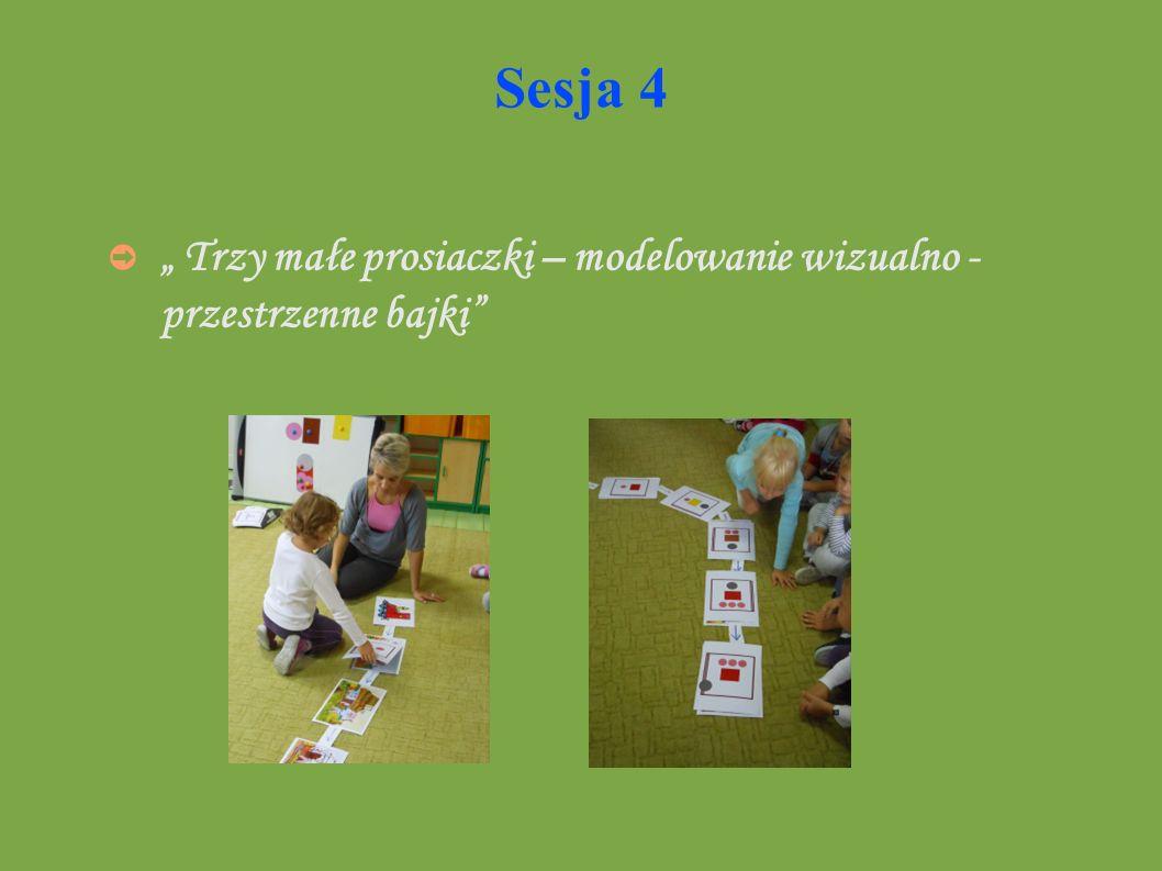 """Sesja 4 """" Trzy małe prosiaczki – modelowanie wizualno - przestrzenne bajki"""