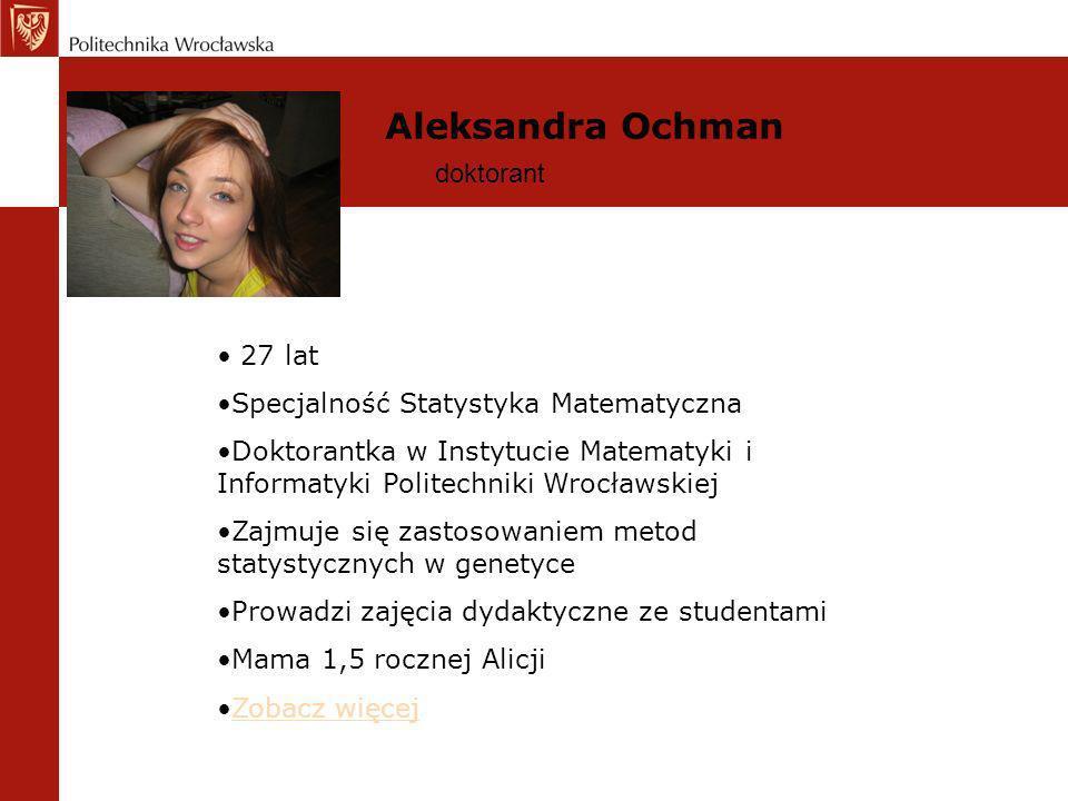 Aleksandra Ochman doktorant 27 lat Specjalność Statystyka Matematyczna