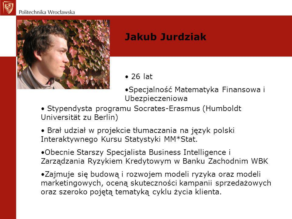 Jakub Jurdziak 26 lat. Specjalność Matematyka Finansowa i Ubezpieczeniowa. Stypendysta programu Socrates-Erasmus (Humboldt Universität zu Berlin)