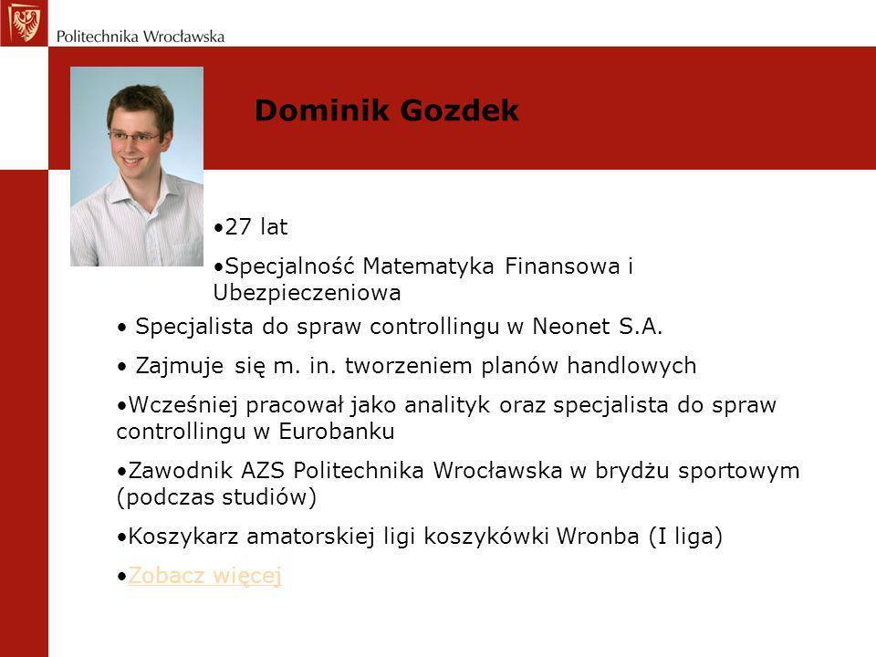 Dominik Gozdek 27 lat. Specjalność Matematyka Finansowa i Ubezpieczeniowa. Specjalista do spraw controllingu w Neonet S.A.