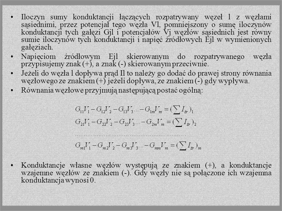 Iloczyn sumy konduktancji łączących rozpatrywany węzeł l z węzłami sąsiednimi, przez potencjał tego węzła Vl, pomniejszony o sumę iloczynów konduktancji tych gałęzi Gjl i potencjałów Vj węzłów sąsiednich jest równy sumie iloczynów tych konduktancji i napięć źródłowych Ejl w wymienionych gałęziach.