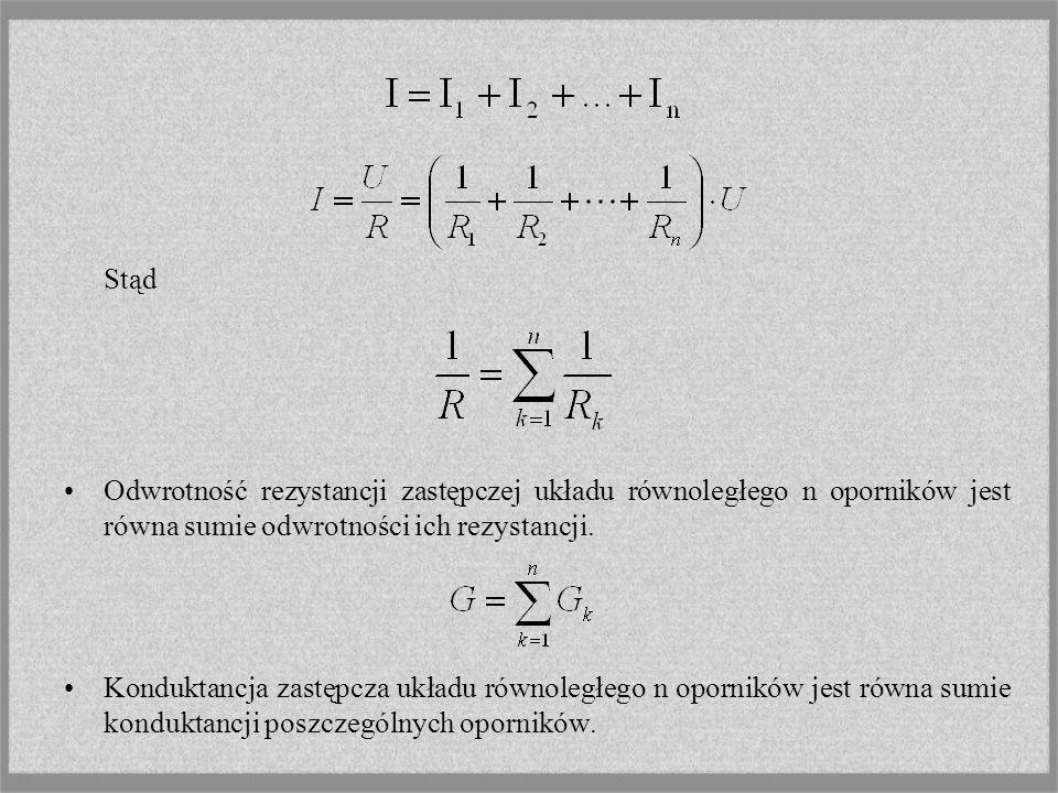 Stąd Odwrotność rezystancji zastępczej układu równoległego n oporników jest równa sumie odwrotności ich rezystancji.