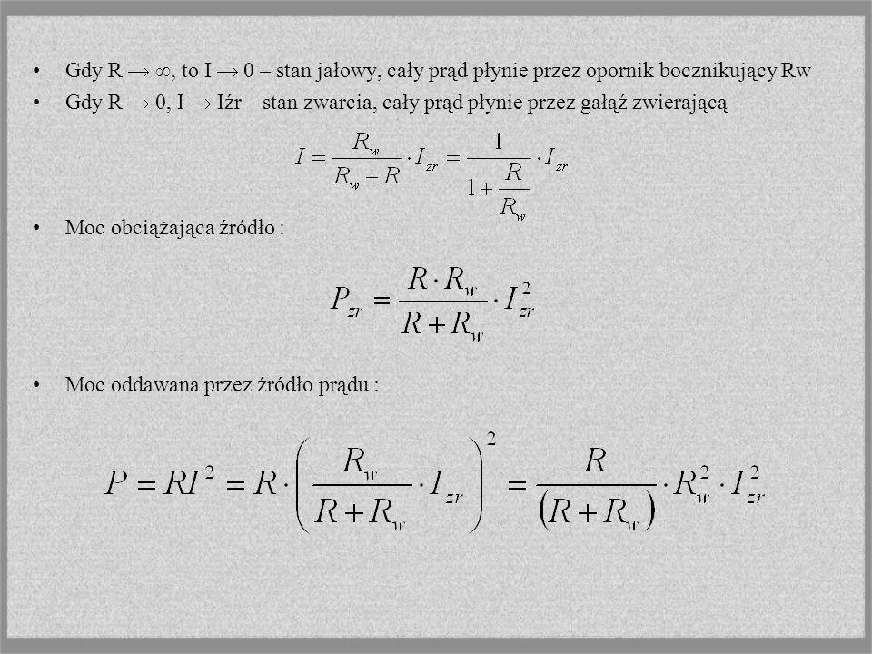 Gdy R  ∞, to I  0 – stan jałowy, cały prąd płynie przez opornik bocznikujący Rw