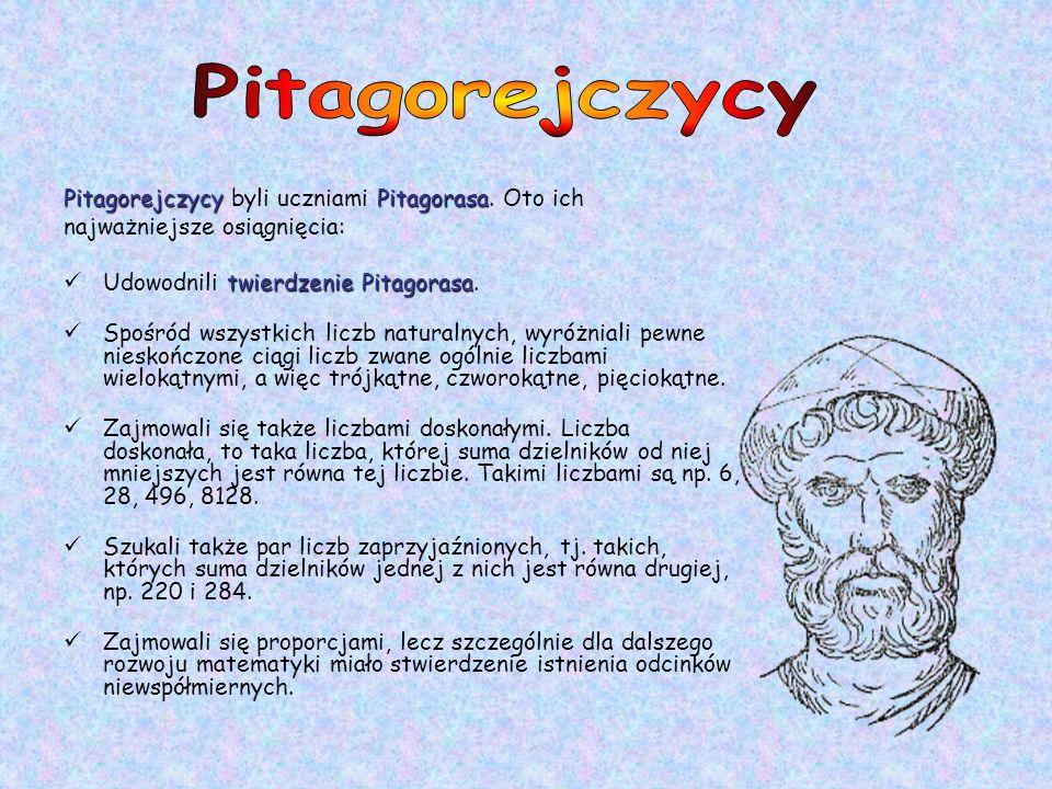 Pitagorejczycy Pitagorejczycy byli uczniami Pitagorasa. Oto ich