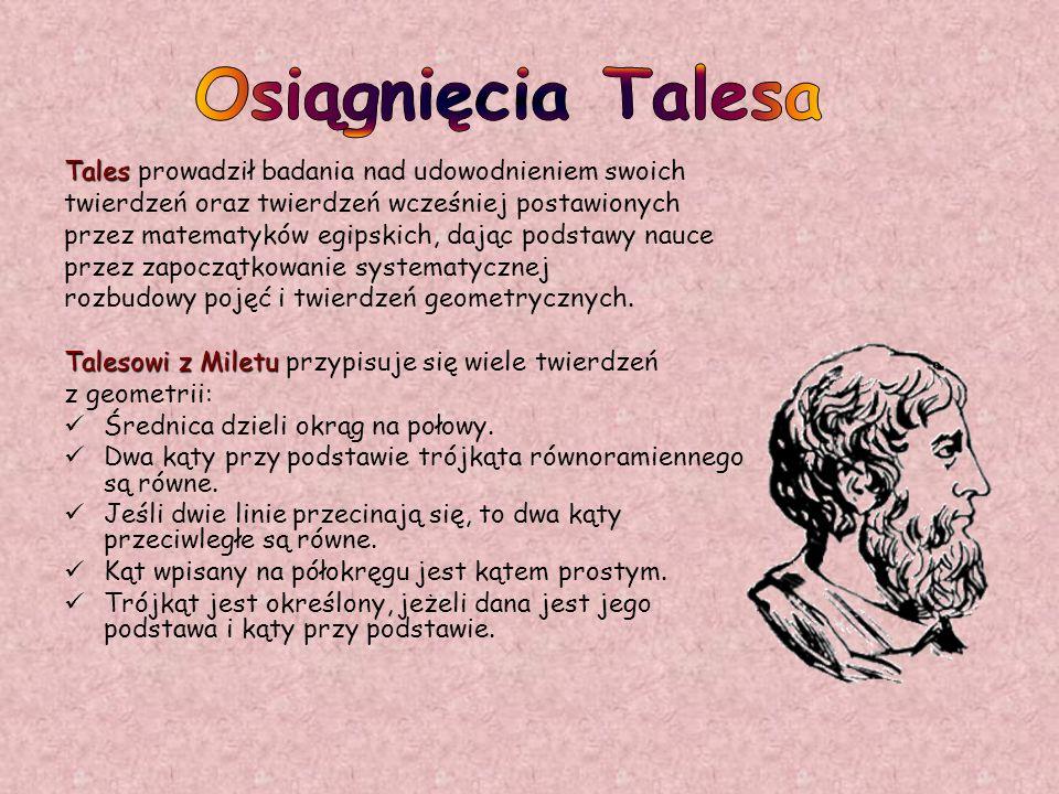 Osiągnięcia Talesa Tales prowadził badania nad udowodnieniem swoich