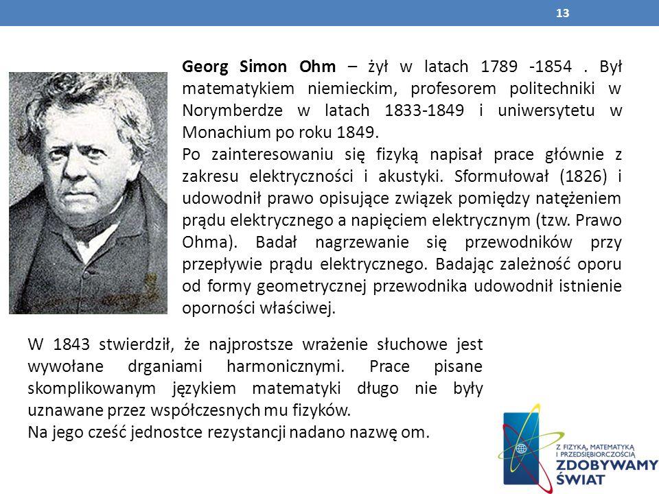 Georg Simon Ohm – żył w latach 1789 -1854