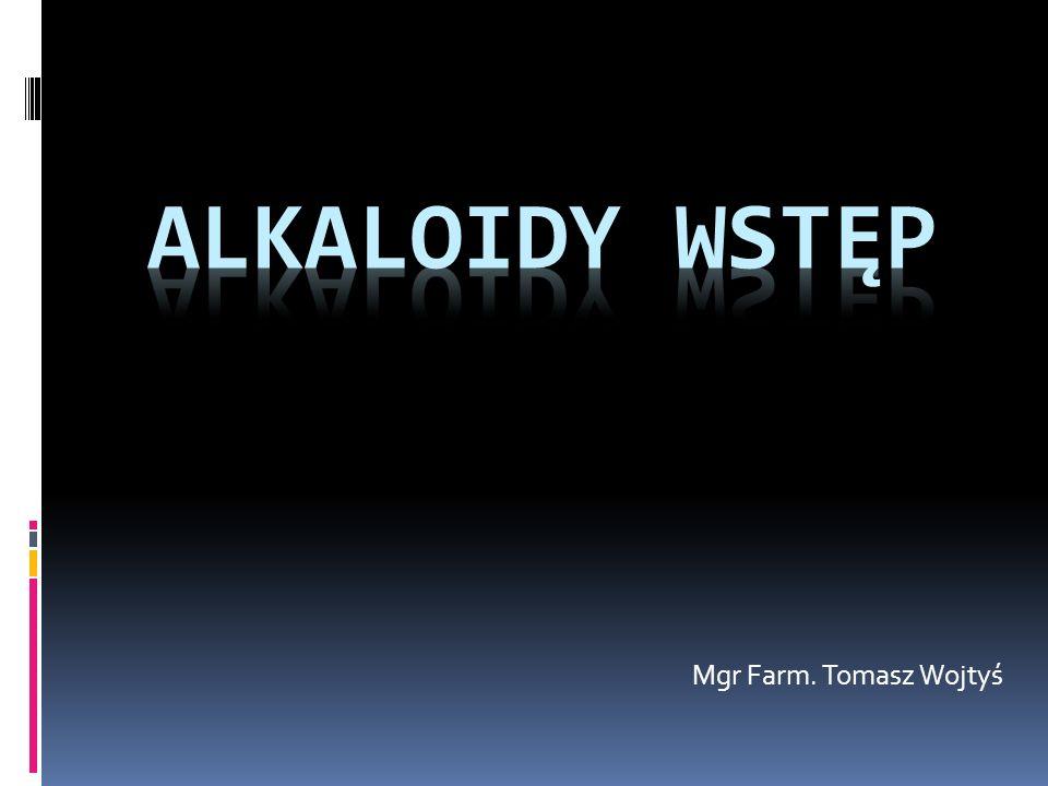 Alkaloidy wstęp Mgr Farm. Tomasz Wojtyś