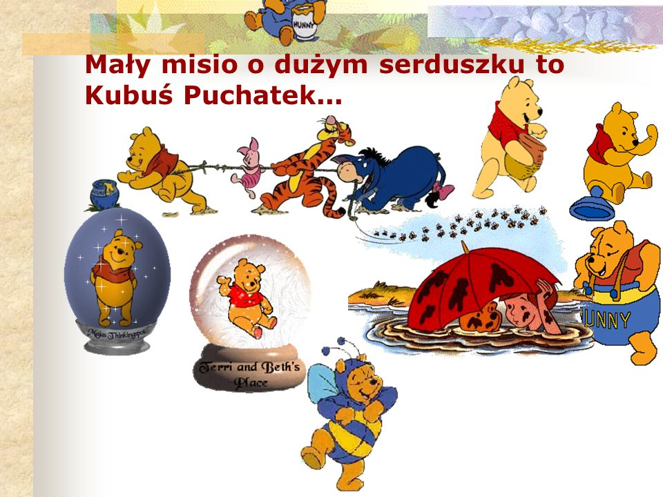 Mały misio o dużym serduszku to Kubuś Puchatek...