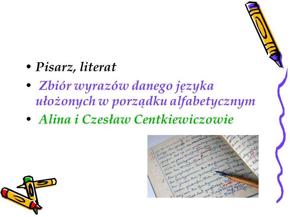 Pisarz, literat Zbiór wyrazów danego języka ułożonych w porządku alfabetycznym.