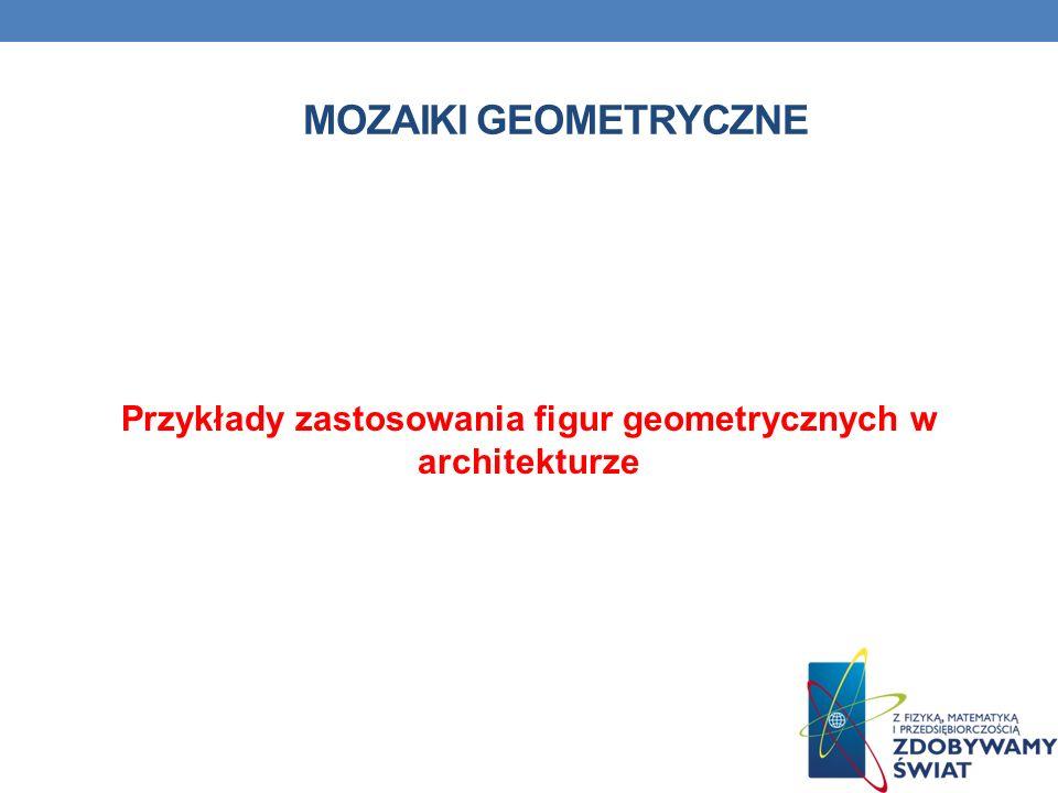 Przykłady zastosowania figur geometrycznych w architekturze