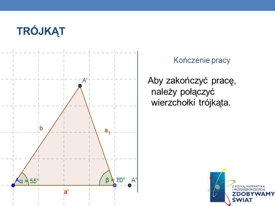 Trójkąt Aby zakończyć pracę, należy połączyć wierzchołki trójkąta.