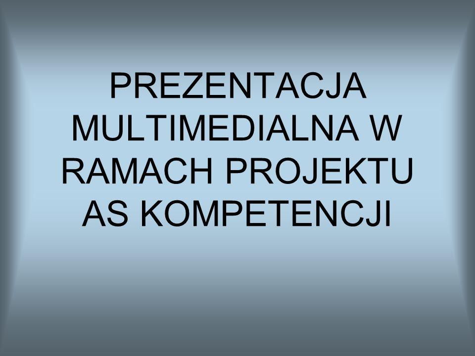 PREZENTACJA MULTIMEDIALNA W RAMACH PROJEKTU AS KOMPETENCJI