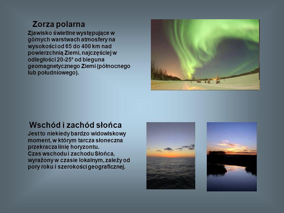 Zorza polarna Zjawisko świetlne występujące w górnych warstwach atmosfery na wysokości od 65 do 400 km nad powierzchnią Ziemi, najczęściej w odległości 20-25° od bieguna geomagnetycznego Ziemi (północnego lub południowego).