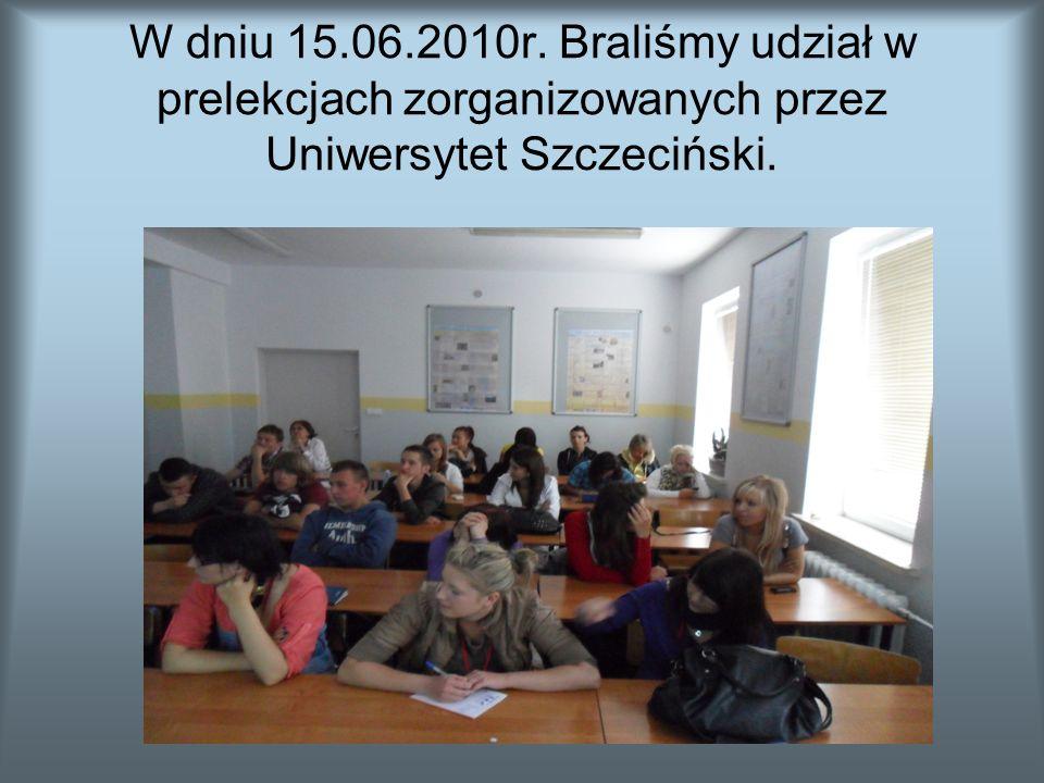 W dniu 15.06.2010r. Braliśmy udział w prelekcjach zorganizowanych przez Uniwersytet Szczeciński.