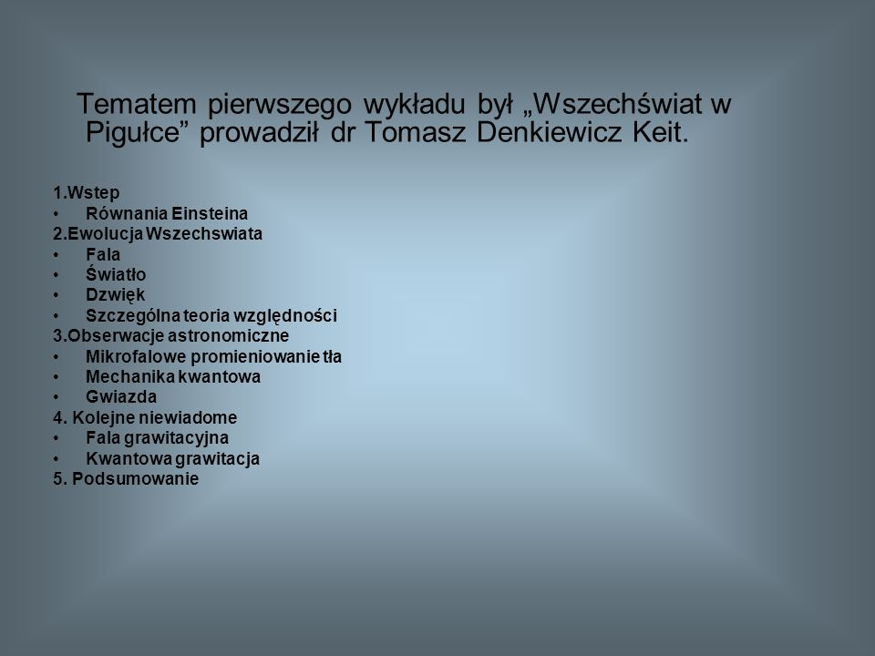"""Tematem pierwszego wykładu był """"Wszechświat w Pigułce prowadził dr Tomasz Denkiewicz Keit."""