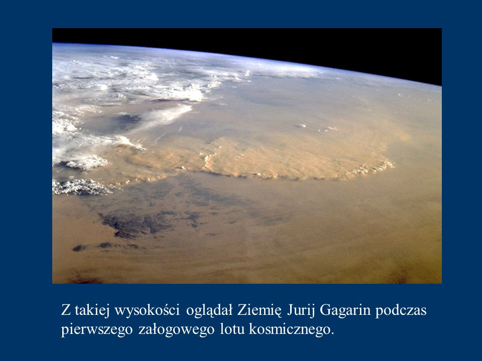 Z takiej wysokości oglądał Ziemię Jurij Gagarin podczas