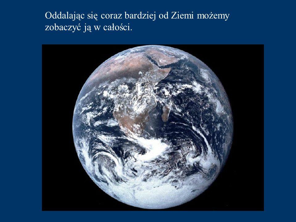 Oddalając się coraz bardziej od Ziemi możemy zobaczyć ją w całości.