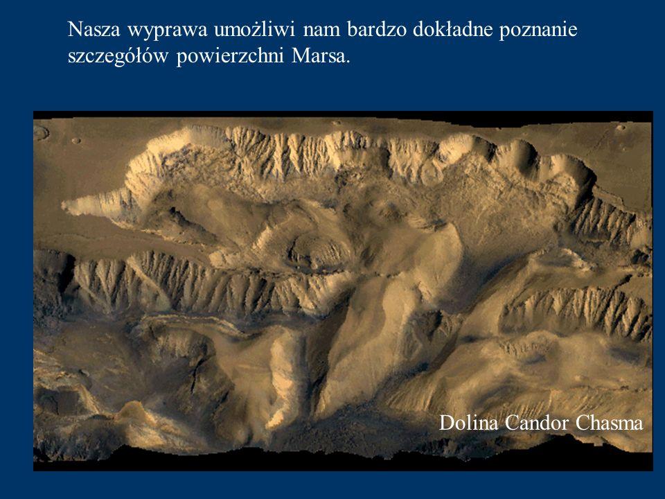 Nasza wyprawa umożliwi nam bardzo dokładne poznanie szczegółów powierzchni Marsa.
