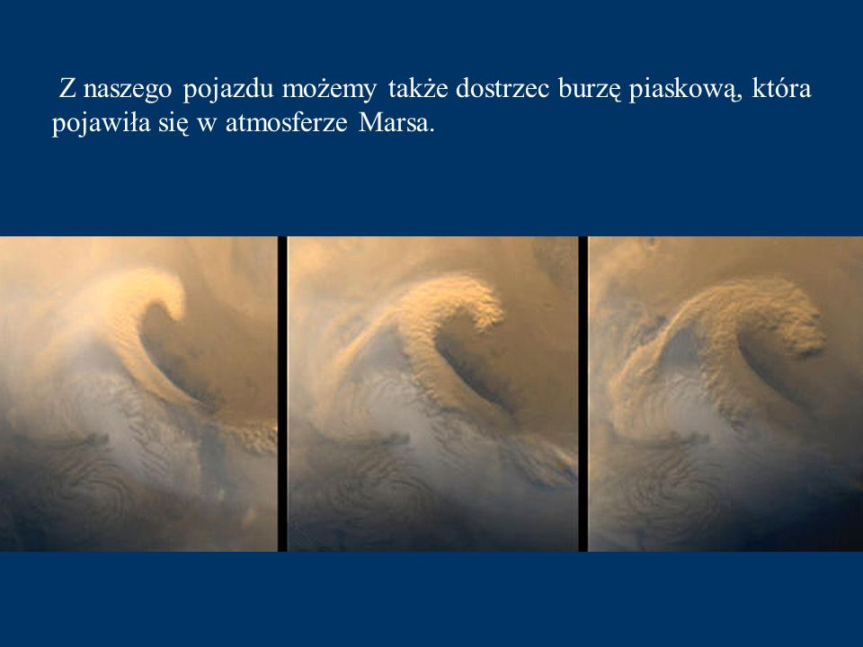 Z naszego pojazdu możemy także dostrzec burzę piaskową, która pojawiła się w atmosferze Marsa.