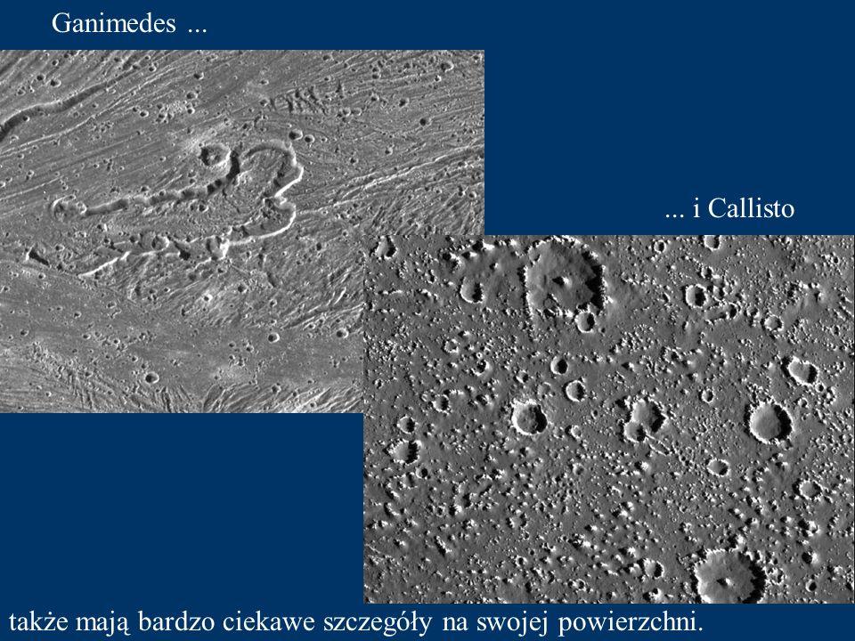 Ganimedes ... ... i Callisto także mają bardzo ciekawe szczegóły na swojej powierzchni.