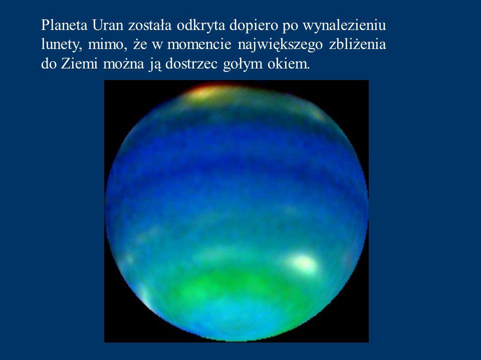 Planeta Uran została odkryta dopiero po wynalezieniu lunety, mimo, że w momencie największego zbliżenia do Ziemi można ją dostrzec gołym okiem.
