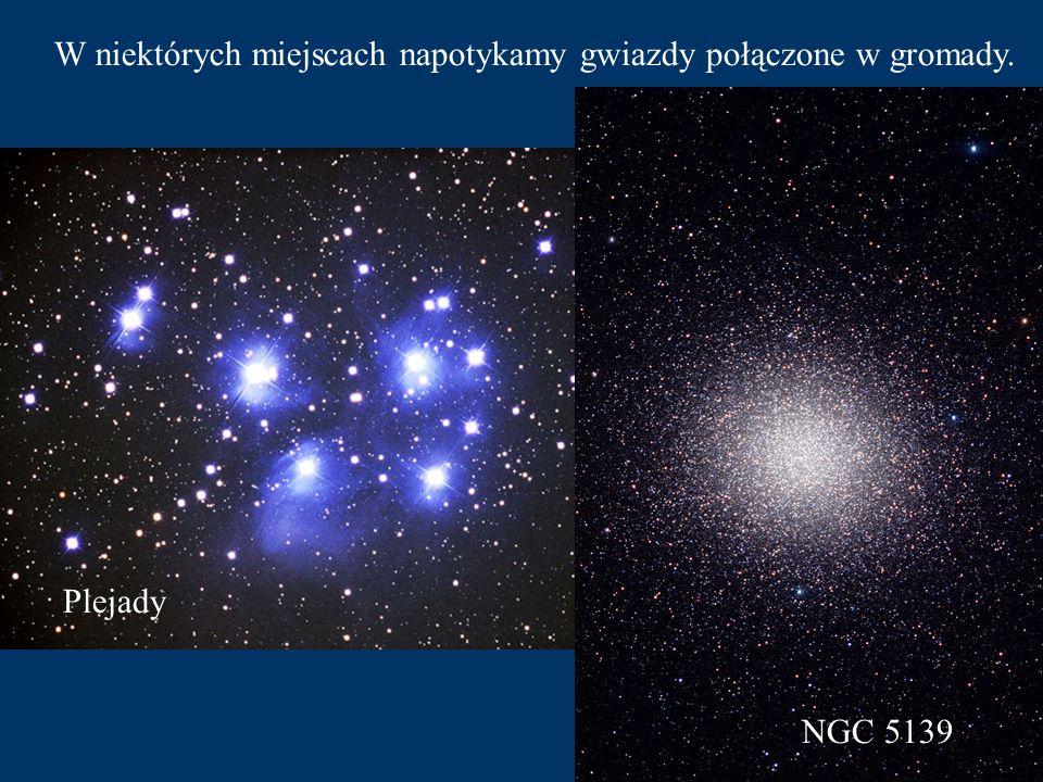 W niektórych miejscach napotykamy gwiazdy połączone w gromady.