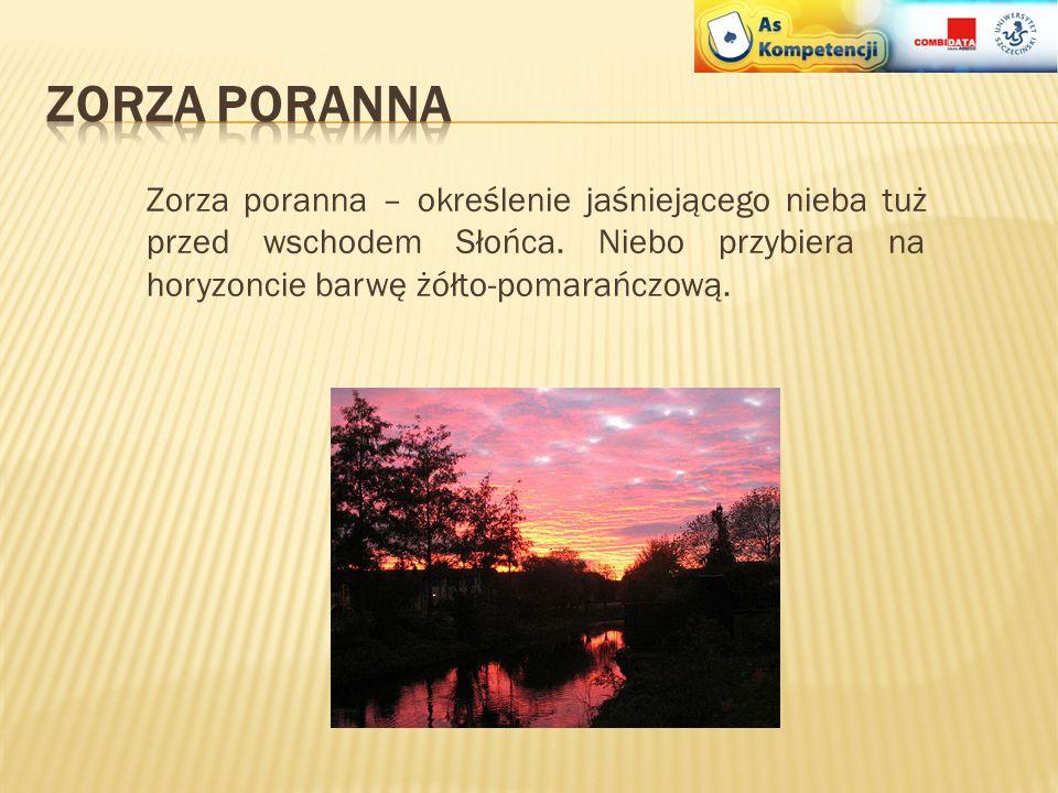 Zorza poranna Zorza poranna – określenie jaśniejącego nieba tuż przed wschodem Słońca.