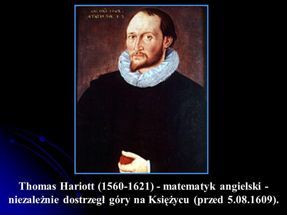 Thomas Hariott (1560-1621) - matematyk angielski - niezależnie dostrzegł góry na Księżycu (przed 5.08.1609).