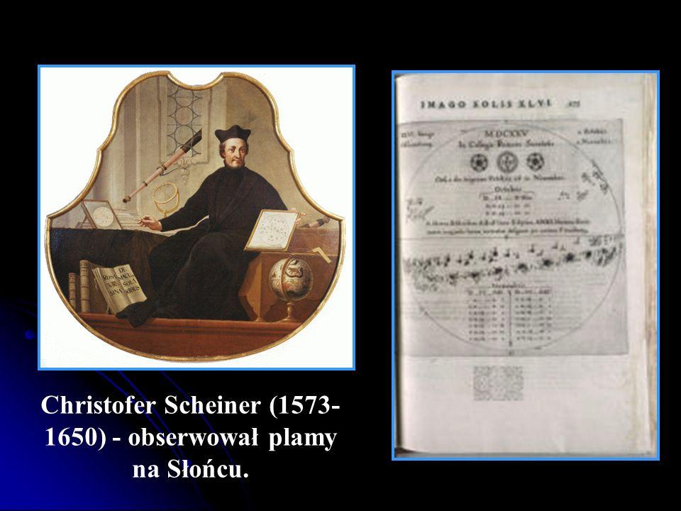 Christofer Scheiner (1573-1650) - obserwował plamy na Słońcu.