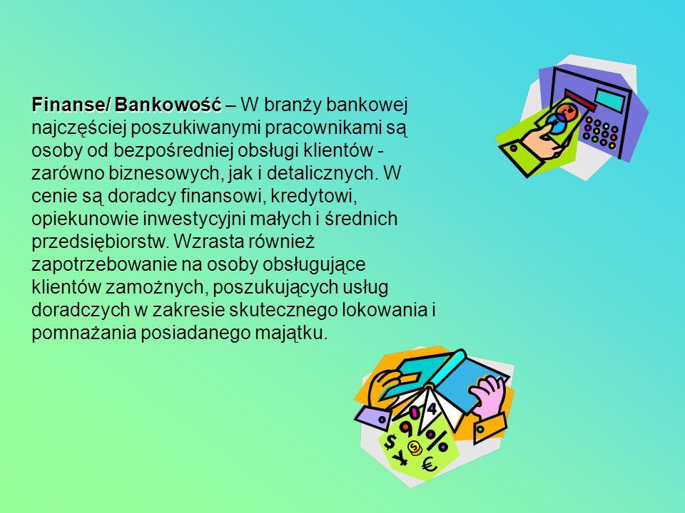 Finanse/ Bankowość – W branży bankowej najczęściej poszukiwanymi pracownikami są osoby od bezpośredniej obsługi klientów - zarówno biznesowych, jak i detalicznych.