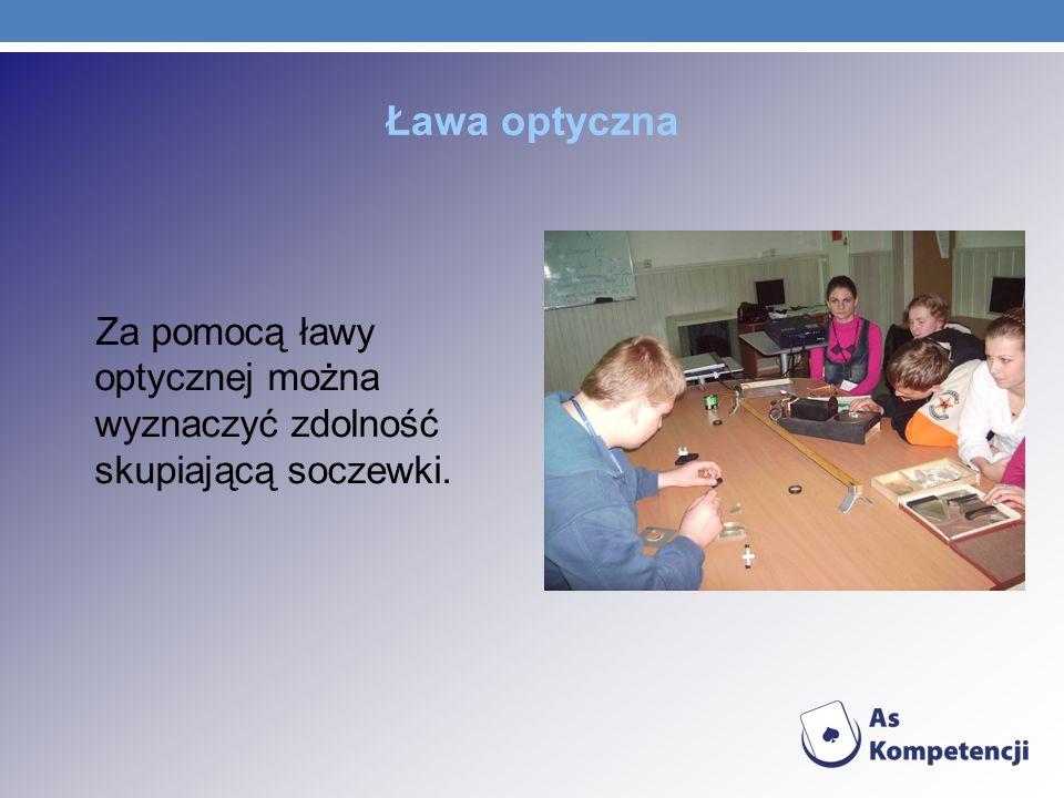 Ława optyczna Za pomocą ławy optycznej można wyznaczyć zdolność skupiającą soczewki.